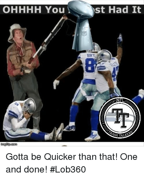 Memes, Nfl, and 🤖: OHHHH You  st Had It  BRY  NFL Gotta be Quicker than that!  One and done!  #Lob360