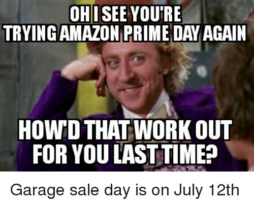 ohi youre trying amazon prime day again how that work 3021790 ✅ 25 best memes about amazon prime day amazon prime day memes