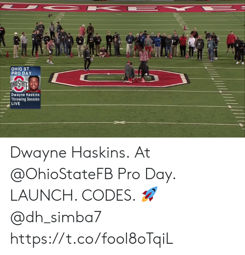 Memes, Live, and Ohio: OHIO ST  PRO DAY  Dwayne Haskins  Throwing Session  LIVE Dwayne Haskins. At @OhioStateFB Pro Day.  LAUNCH. CODES. 🚀 @dh_simba7 https://t.co/fool8oTqiL