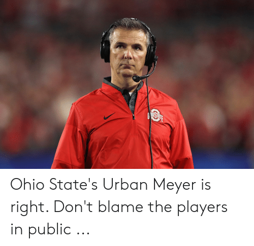 Ohio, Urban, and Urban Meyer: Ohio State's Urban Meyer is right. Don't blame the players in public ...