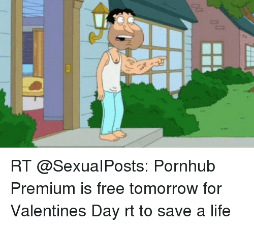 Life, Memes, and Pornhub: Oi RT @SexuaIPosts: Pornhub Premium is free tomorrow for Valentines Day rt to save a life