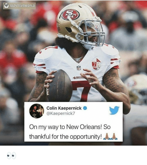 Colin Kaepernick, Nfl, and New Orleans: Oİ SAINTSVSWORLD  49E  Colin Kaepernick  @Kaepernick7  On my way to New Orleans! So  thankful for the opportunity!人人 👀