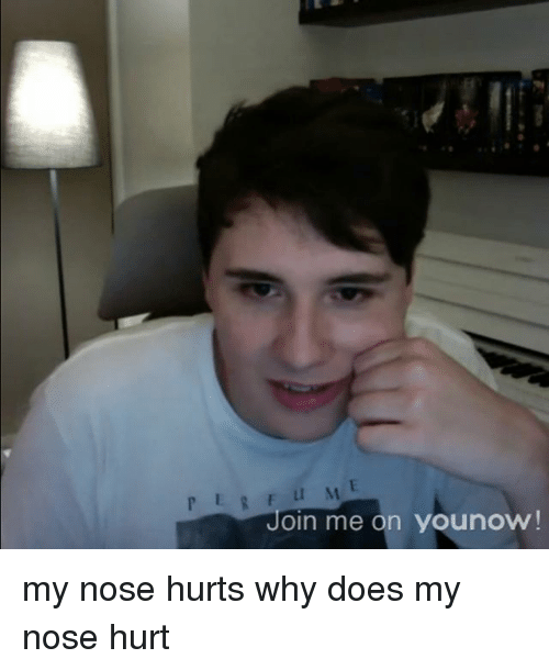 Oin Me On Younow My Nose Hurts Why Does My Nose Hurt Meme On Me Me