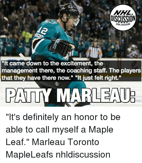 """Definitely, Memes, and Toronto: OISCUSSION  NHLDISCUSSION  """"It came down to the excitement, the  management there, the coaching staff. The players  that they have there now."""" """"It just felt right.""""  PATTY MARLEAU """"It's definitely an honor to be able to call myself a Maple Leaf."""" Marleau Toronto MapleLeafs nhldiscussion"""