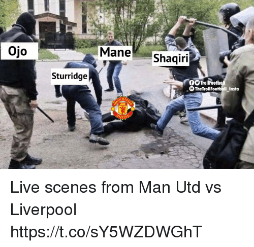 Memes, Liverpool F.C., and Live: Ojo  Mane Shaqi  Sturridge  O TrollFootbq  TheTrollFootball_Insto  NIT Live scenes from Man Utd vs Liverpool https://t.co/sY5WZDWGhT