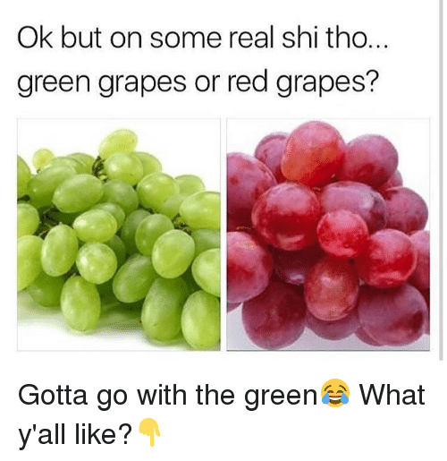 Memes, 🤖, and Red: Ok but on some real shi tho.  green grapes or red grapes? Gotta go with the green😂 What y'all like?👇
