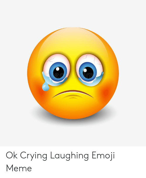 Ok Crying Laughing Emoji Meme | Crying Meme on ME.ME