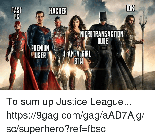 9gag, Dank, and Superhero: OK  FAST  PD  HACKER  MICROTRANSACTION  OUDE  PREMIUM  USERAM A GIRL  BTW To sum up Justice League... https://9gag.com/gag/aAD7Ajg/sc/superhero?ref=fbsc