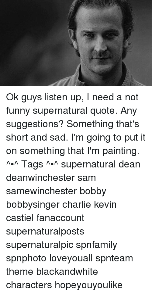 Ok Guys Listen Up I Need A Not Funny Supernatural Quote Any