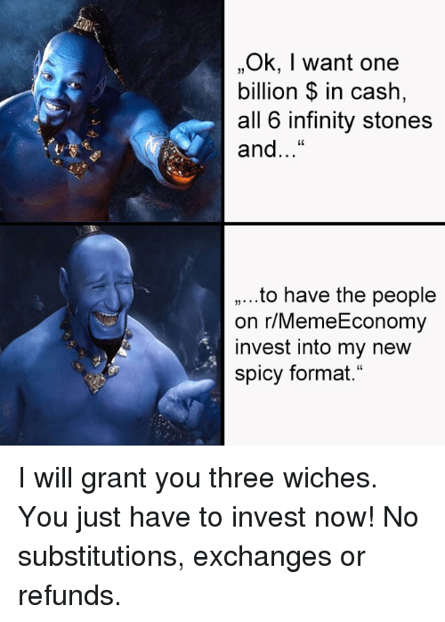 """Infinity, Spicy, and Invest: """"Ok, I want one  billion $ in cash  all 6 infinity stones  and...""""  CL  ,...to have the people  on r/MemeEconomy  invest into my new  spicy format."""""""