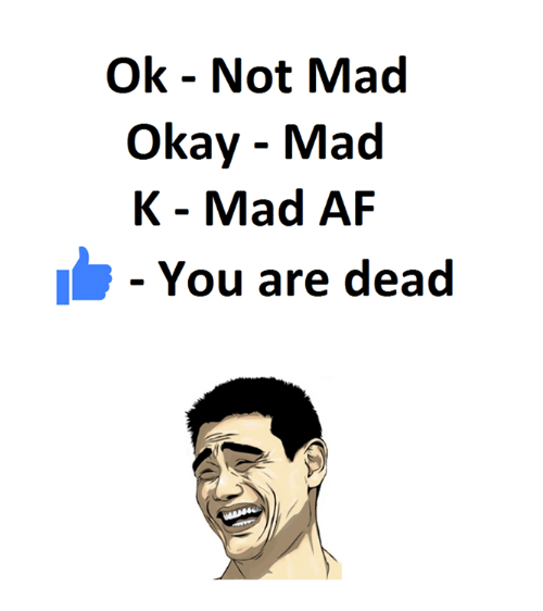Afs, Madness, and Dead: Ok Not Mad  Okay Mad  K Mad AF  You are dead