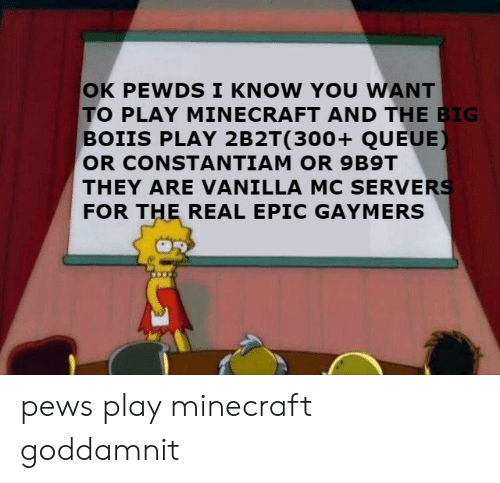 OK PEWDS I KNOW YOU WANT TO PLAY MINECRAFT AND THE BIG BOIIS