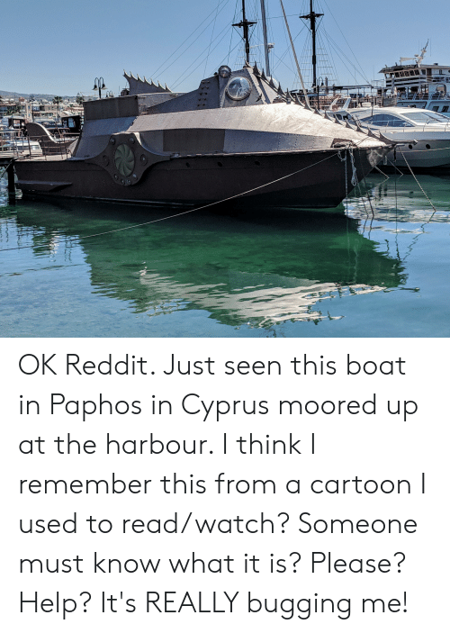 Reddit, Cartoon, and Help: OK Reddit. Just seen this boat in Paphos in Cyprus moored up at the harbour. I think I remember this from a cartoon I used to read/watch? Someone must know what it is? Please? Help? It's REALLY bugging me!