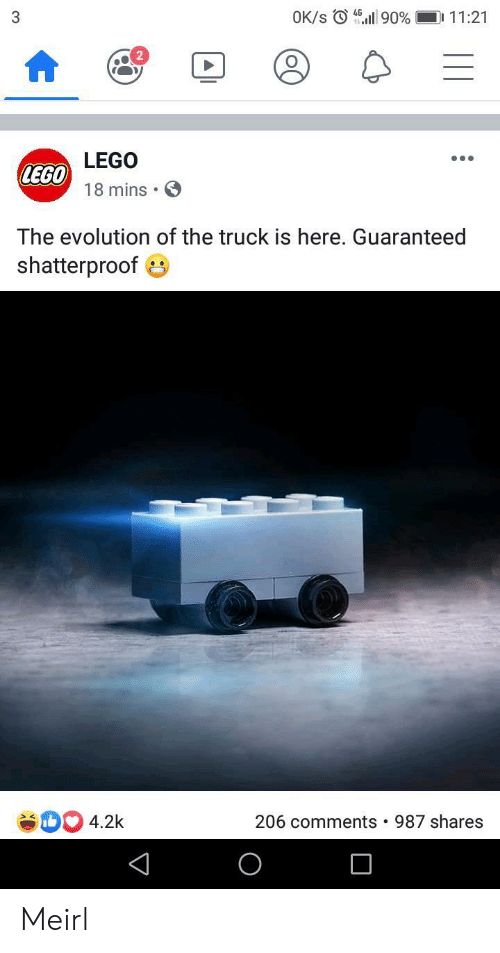 Lego, Evolution, and MeIRL: OK/s 90 %  D 11:21  3  LEGO  LEGO  18 mins  The evolution of the truck is here. Guaranteed  shatterproof  4.2k  206 comments  987 shares Meirl