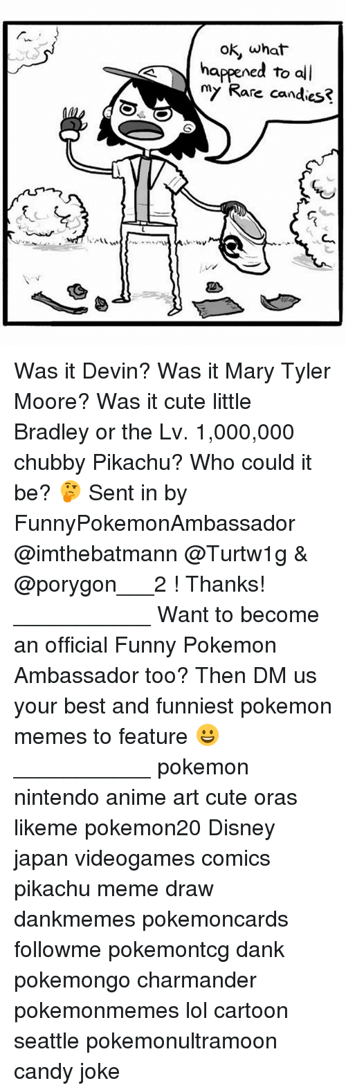 Anime, Candy, and Charmander: ok, what  oK, what  happened to all  my Rare candies? Was it Devin? Was it Mary Tyler Moore? Was it cute little Bradley or the Lv. 1,000,000 chubby Pikachu? Who could it be? 🤔 Sent in by FunnyPokemonAmbassador @imthebatmann @Turtw1g & @porygon___2 ! Thanks! ___________ Want to become an official Funny Pokemon Ambassador too? Then DM us your best and funniest pokemon memes to feature 😀 ___________ pokemon nintendo anime art cute oras likeme pokemon20 Disney japan videogames comics pikachu meme draw dankmemes pokemoncards followme pokemontcg dank pokemongo charmander pokemonmemes lol cartoon seattle pokemonultramoon candy joke