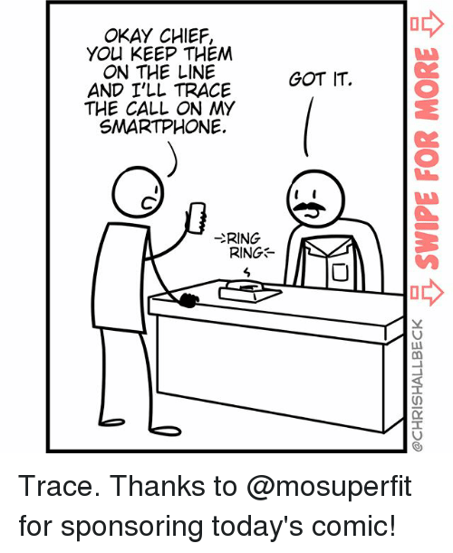 Memes, Yo, and Okay: OKAY CHIEF,  YO KEEP THEM  ON THE LINE  AND I'LL TRACE  THE CALL ON MY  SMARTPHONE.  GOT IT.  プRIN  RING Trace. Thanks to @mosuperfit for sponsoring today's comic!