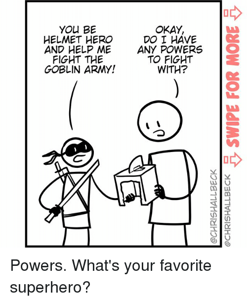 Memes, Superhero, and Army: OKAY,  DO I HAVE  YOU BE  HELMET HERO  AND HELP ME  FIGHT THE  GOBLIN ARMY!  ANY POWERSO  2  TO FIGHT  WITH? Powers. What's your favorite superhero?