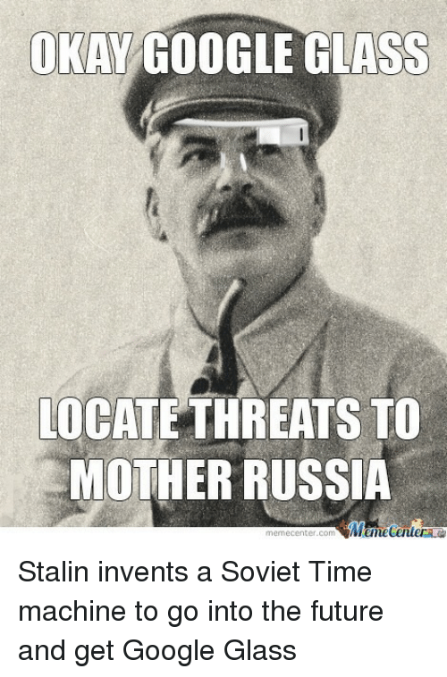 okay google glass locate threats to mother russia memecenter com