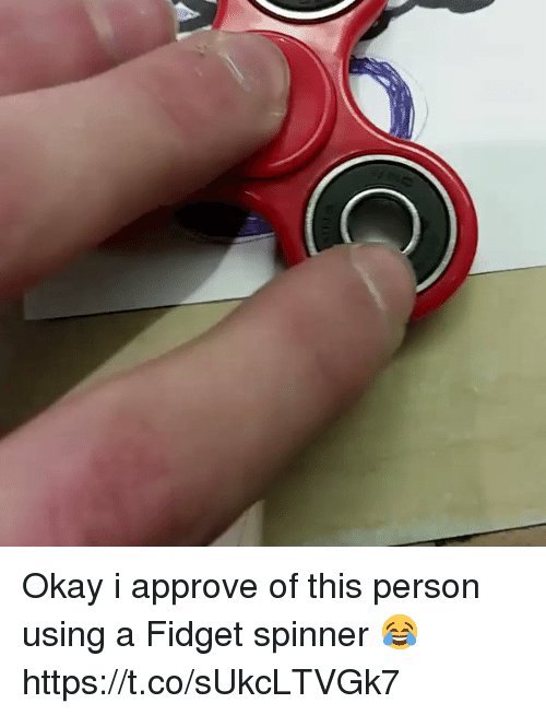 Funny, Okay, and Person: Okay i approve of this person using a   Fidget spinner 😂  https://t.co/sUkcLTVGk7