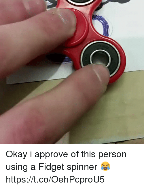 Memes, Okay, and 🤖: Okay i approve of this person using a Fidget spinner 😂 https://t.co/OehPcproU5