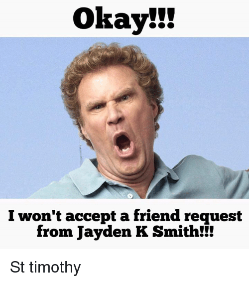 okay i wont accept a friend request from jayden k 25043131 ✅ 25 best memes about jayden k smith jayden k smith memes
