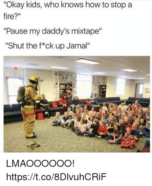 "Fire, Funny, and How To: ""Okay kids, who knows how to stop a  fire?""  ""Pause my daddy's mixtape  ""Shut the f*ck up Jamal"" LMAOOOOOO! https://t.co/8DlvuhCRiF"
