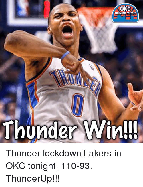 Memes, Okc Thunder, and 🤖: OKC  THUNDER MEMES  Thunder Win!! Thunder lockdown Lakers in OKC tonight, 110-93.  ThunderUp!!!