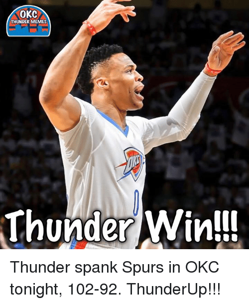 Memes, Okc Thunder, and 🤖: OKC  THUNDER MEMES  Thunder Win!! Thunder spank Spurs in OKC tonight, 102-92.  ThunderUp!!!