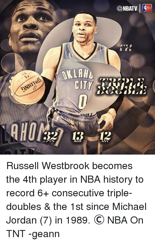 Memes, Michael Jordan, and Nba: OKLAHL  NBATV  STV Russell Westbrook becomes the 4th player in NBA history to record 6+ consecutive triple-doubles & the 1st since Michael Jordan (7) in 1989.  © NBA On TNT  -geann