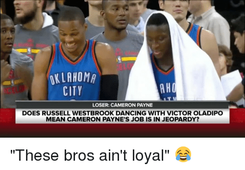 "Dancing, Jeopardy, and Memes: OKLAHOMA  CITY  AT II  LOSER: CAMERON PAYNE  DOES RUSSELL WESTBROOK DANCING WITH VICTOR OLADIPO  MEAN CAMERON PAYNE'S JOB IS IN JEOPARDY? ""These bros ain't loyal"" 😂"