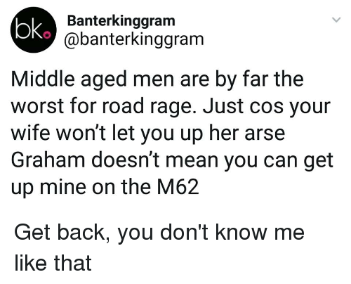 Oko Ok Banterkinggram Middle Aged Men Are by Far the Worst for Road