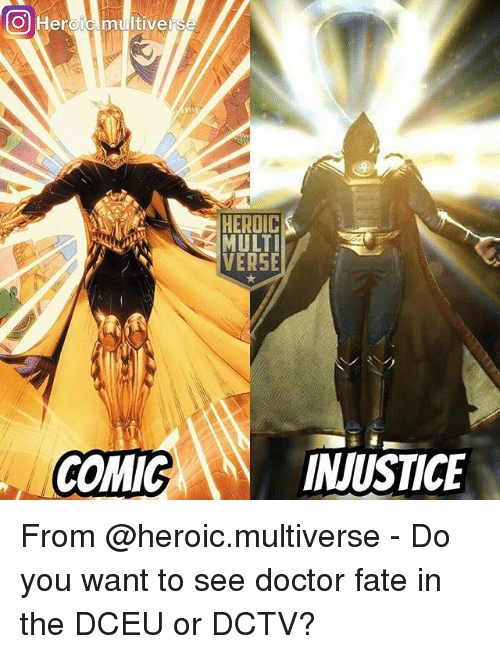Doctor, Memes, and Fate: Ol Heroic multivers  MULT  VERSE  INJUSTICE From @heroic.multiverse - Do you want to see doctor fate in the DCEU or DCTV?