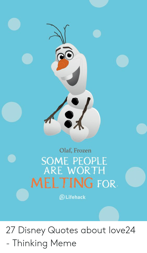 Olaf Frozen SOME PEOPLE ARE WORTH MELTING FOR Lifehack 27 ...
