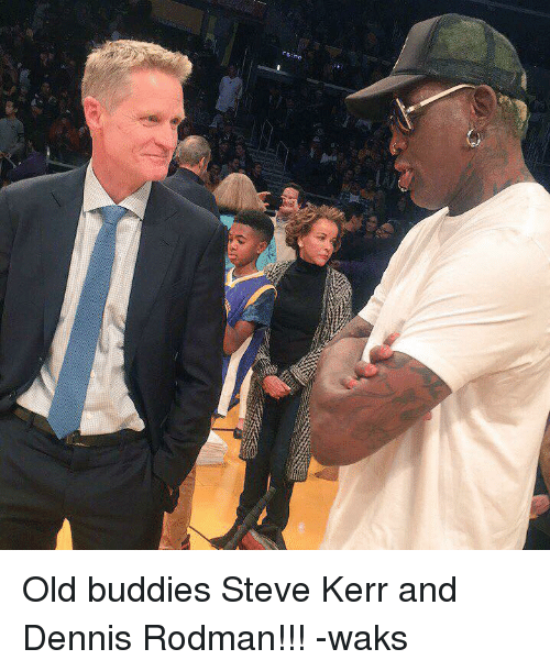 Dennis Rodman, Denny's, and Memes: Old buddies Steve Kerr and Dennis Rodman!!!  -waks