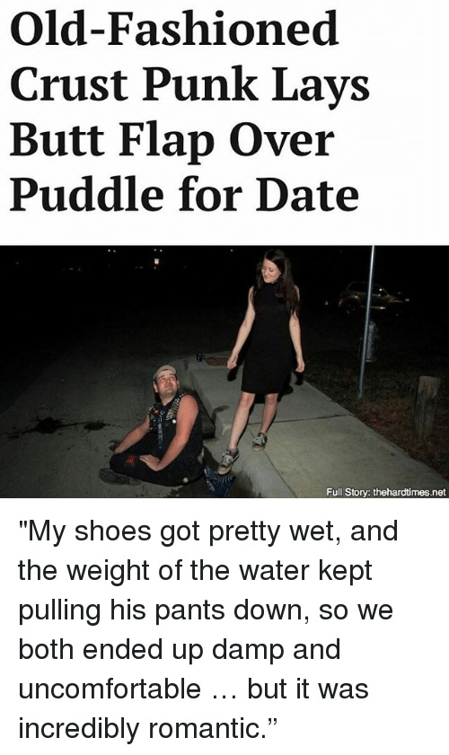 """Butt, Lay's, and Memes: Old-Fashioned  Crust Punk Lays  Butt Flap Over  Puddle for Date  Full Story: thehardtimes.net """"My shoes got pretty wet, and the weight of the water kept pulling his pants down, so we both ended up damp and uncomfortable … but it was incredibly romantic."""""""