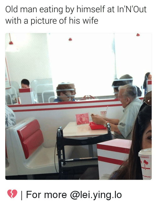 Memes, In N Out, and 🤖: old man eating by himself at In N Out  with a picture of his wife 💔 | For more @lei.ying.lo