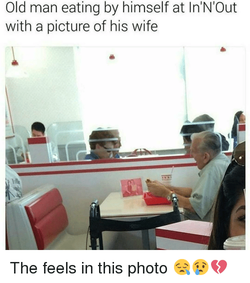 Memes, In N Out, and 🤖: Old man eating by himself at In N Out  with a picture of his wife The feels in this photo 😪😢💔