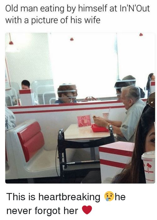 Memes, Old Man, and Wife: Old man eating by himself at ln'N'Out  with a picture of his wife This is heartbreaking 😢he never forgot her ❤