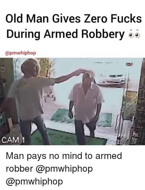 Memes, Old Man, and 🤖: Old Man Gives Zero Fucks  During Armed Robbery  @pmwhiphop  CAM 1 Man pays no mind to armed robber @pmwhiphop @pmwhiphop