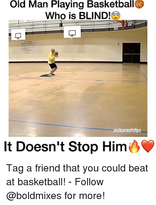 Basketball, Memes, and Old Man: Old Man Playing Basketball  Who is BLIND!  it  @cleanestclipz  It Doesn't Stop Him Tag a friend that you could beat at basketball! - Follow @boldmixes for more!