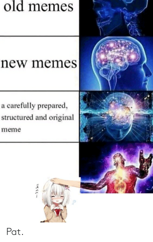 Meme, Memes, and Old: old memeS  new memes  a carefully prepared,  structured and original  meme Pat.