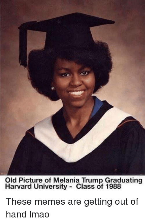 Lmao, Melania Trump, and Meme: Old Picture of Melania Trump Graduating  Harvard University Class of 1988 These memes are getting out of hand lmao
