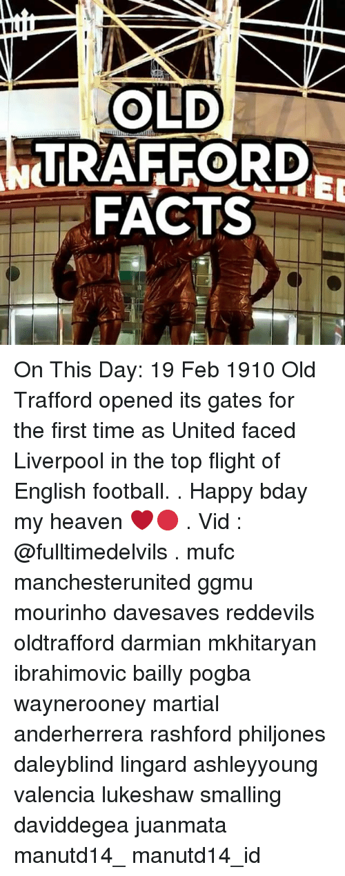 Facts, Football, and Heaven: OLD  TRAFFORD  FACTS On This Day: 19 Feb 1910 Old Trafford opened its gates for the first time as United faced Liverpool in the top flight of English football. . Happy bday my heaven ❤🔴 . Vid : @fulltimedelvils . mufc manchesterunited ggmu mourinho davesaves reddevils oldtrafford darmian mkhitaryan ibrahimovic bailly pogba waynerooney martial anderherrera rashford philjones daleyblind lingard ashleyyoung valencia lukeshaw smalling daviddegea juanmata manutd14_ manutd14_id