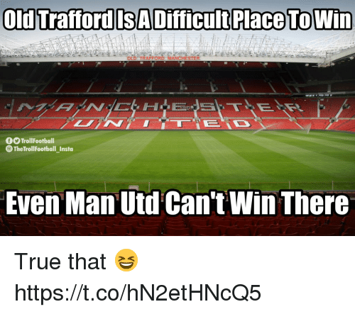 Memes, True, and Old: OLD TRAFFORDMANCHESTER  fOTrollFootball  TheTrollFootball Insta  Even Man Utd Can't Win There True that 😆 https://t.co/hN2etHNcQ5