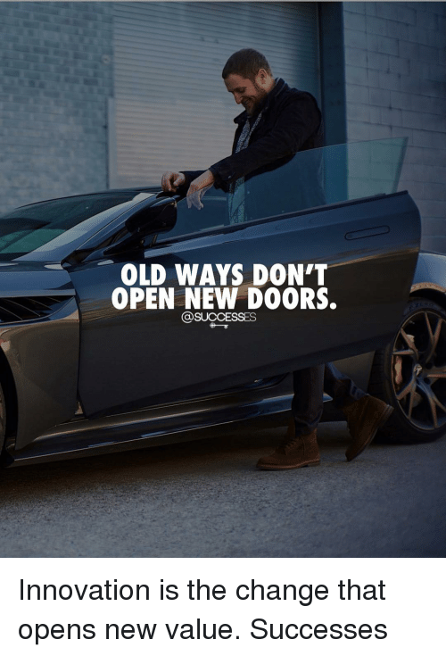 Memes, Old, and Change: OLD WAYS DON'T  OPEN NEW DOORS.  @SUCCESSES Innovation is the change that opens new value. Successes