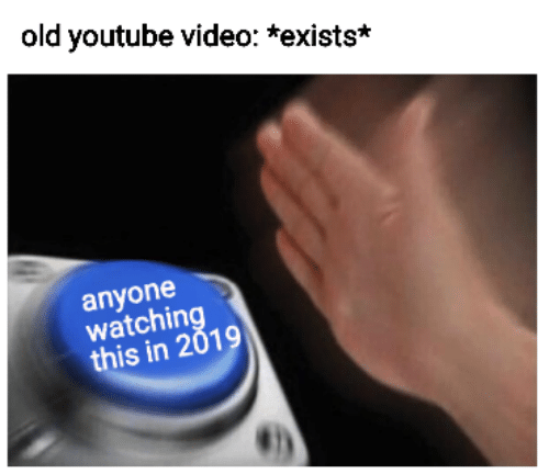 youtube.com, Video, and Old: old youtube video: *exists*  anyone  watchin  this in 2019