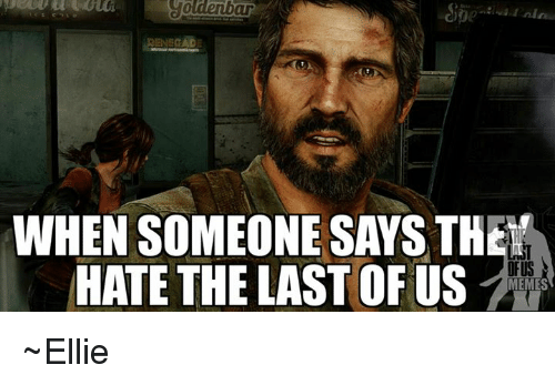 oldenbar when someone says the ofus hate the last of 10668423 25 best the last of us ellie memes ellis memes, joel memes, ellie