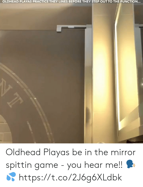 Memes, Game, and Mirror: OLDHEAD PLAYAS PRACTICE THEY LINES BEFORE THEY STEP OUT TO THE FUNCTION...  NT Oldhead Playas be in the mirror spittin game - you hear me!! 🗣💦 https://t.co/2J6g6XLdbk