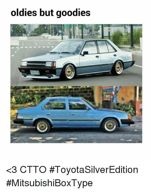 Memes, 🤖, and  Oldie: oldies but goodies  IILITIT <3  CTTO  #ToyotaSilverEdition #MitsubishiBoxType