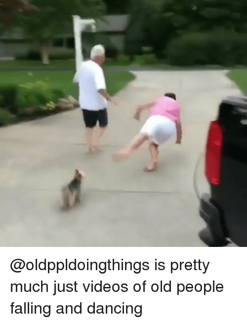 Dancing, Old People, and Videos: @oldppldoingthings is pretty much just videos of old people falling and dancing